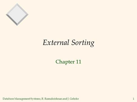 Database Management Systems, R. Ramakrishnan and J. Gehrke1 External Sorting Chapter 11.