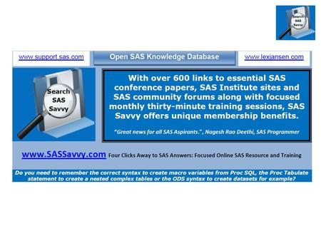 SAS Savvy Focused Online SAS Resource and Training Search SAS Savvy Procedures, Topics, SAS Resources, Common FAQ SAS Technical Tips Forums: Knowledge.