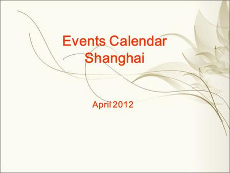 Events Calendar Shanghai April 2012. MonTueWedThuFriSatSun 1 2 345678 9101112131415 16171819202122 23242526272829 Concert Ballet&Dance Vocal Concert Opera.