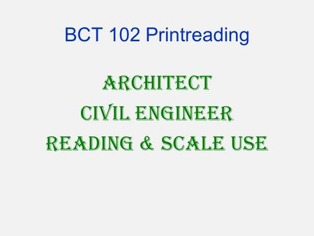 BCT 102 Printreading Architect Civil Engineer Reading & Scale Use.
