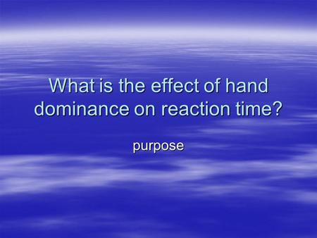 What is the effect of hand dominance on reaction time?