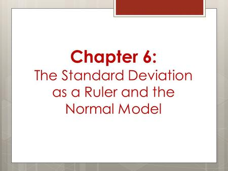 Chapter 6: The Standard Deviation as a Ruler and the Normal Model.