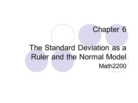 Chapter 6 The Standard Deviation as a Ruler and the Normal Model Math2200.
