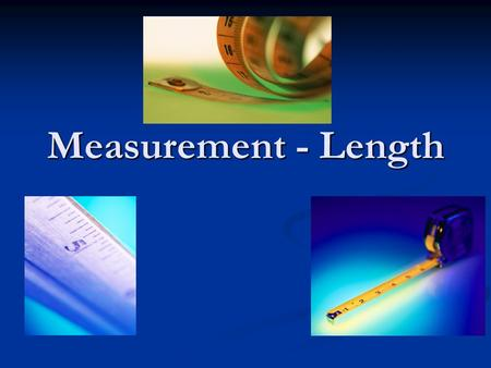 Measurement - Length. Digital vs. Analog There are many other types of measuring instruments that measure various other things. There are many other types.