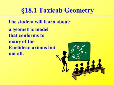 §18.1 Taxicab Geometry The student will learn about: