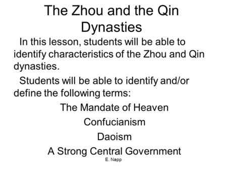 E. Napp The Zhou and the Qin Dynasties In this lesson, students will be able to identify characteristics of the Zhou and Qin dynasties. Students will be.