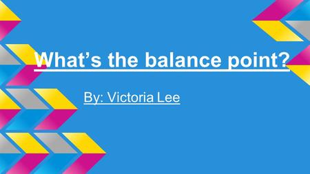 What's the balance point? By: Victoria Lee. Introduction My assignment was to investigate which Method - Ruler, Construction, and Plumb Bob - would be.