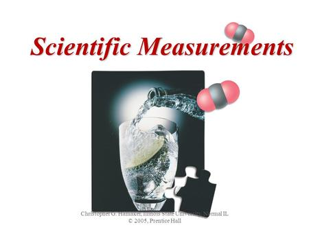 Christopher G. Hamaker, Illinois State University, Normal IL © 2005, Prentice Hall Scientific Measurements.