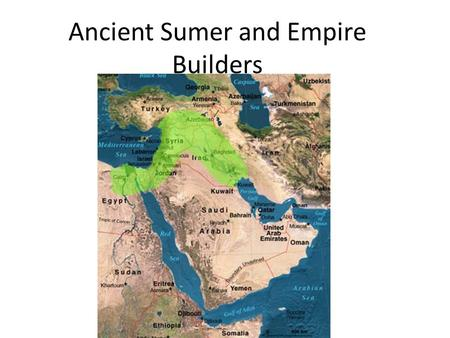 "Ancient Sumer and Empire Builders. The Fertile Crescent First known civilization in area, Mesopotamia, ""between the rivers"" in Greek Between Tigris and."