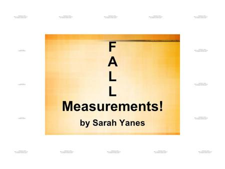 F A L L Measurements! by Sarah Yanes. Mrs. Schott's third grade class started a math unit on measurement during the fall months. The students were assigned.