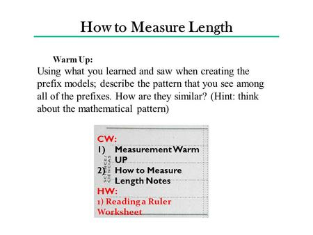 How to Measure Length Warm Up: Using what you learned and saw when creating the prefix models; describe the pattern that you see among all of the prefixes.