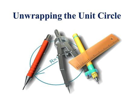Unwrapping the Unit Circle. Essential Question: What are the graphs of the sine and cosine functions? Enduring Understanding: Know the characteristics.