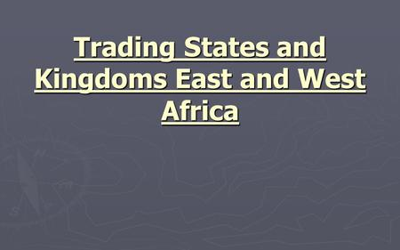 Trading States and Kingdoms East and West Africa.