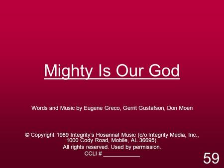 Mighty Is Our God Words and Music by Eugene Greco, Gerrit Gustafson, Don Moen © Copyright 1989 Integrity's Hosanna! Music (c/o Integrity Media, Inc., 1000.