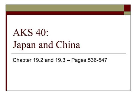 AKS 40: Japan and China Chapter 19.2 and 19.3 – Pages 536-547.