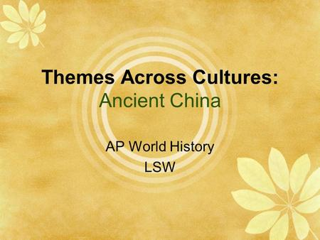 Themes Across Cultures: Ancient China AP World History LSW.