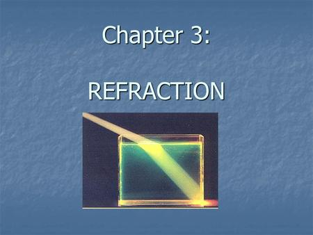 Chapter 3: REFRACTION. boundary incident ray reflected ray refracted ray S = light source.