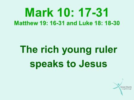 Mark 10: Matthew 19: and Luke 18: 18-30