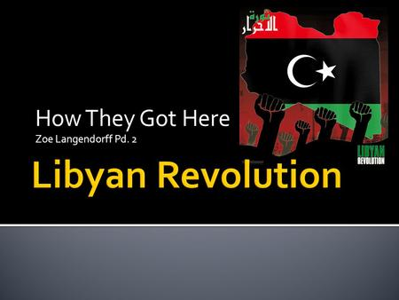 How They Got Here Zoe Langendorff Pd. 2. Libya is located in Northern Africa. It borders Tunisia, Algeria, Niger, Chad, Sudan, Egypt, and the Mediterranean.