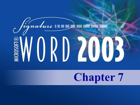 Chapter 7. Copyright 2003, Paradigm Publishing Inc. CHAPTER 7 BACKNEXTEND 7-2 LINKS TO OBJECTIVES Set tabs on Ruler Set tabs at Tabs Dialog Box Set tabs.