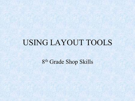 USING LAYOUT TOOLS 8 th Grade Shop Skills. System of Measurement English – standard measurement in the United States, now called U.S. Customary System.