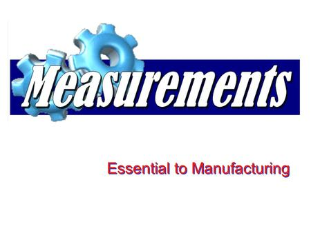 Essential to Manufacturing