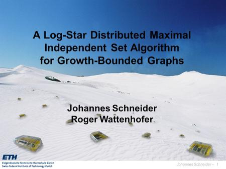 Johannes Schneider –1 A Log-Star Distributed Maximal Independent Set Algorithm for Growth-Bounded Graphs Johannes Schneider Roger Wattenhofer TexPoint.