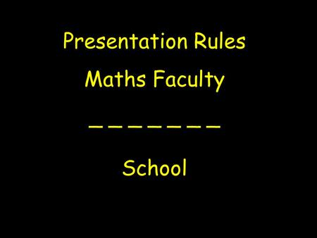 Presentation Rules Maths Faculty _ _ _ _ _ _ _ School.