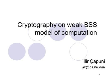 1 Cryptography on weak BSS model of computation Ilir Çapuni