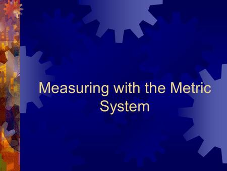 Measuring with the Metric System. Objectives for this Video Lesson  You will be able to define gram and centimeter  You will be able to use the correct.
