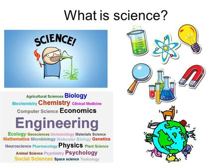 What is science?. Science is the organized search for the truth We ask questions and try to find the answers –Why do we have seasons? –Where will an earthquake.