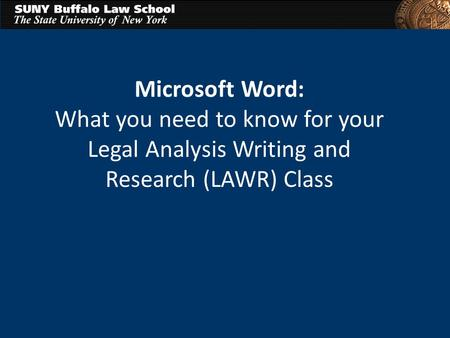 Microsoft Word: What you need to know for your Legal Analysis Writing and Research (LAWR) Class.