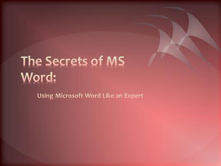 After attending this workshop, students should be able to complete the following tasks involving MS Word: