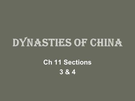 "Dynasties of China Ch 11 Sections 3 & 4. Chinese legend… China's first dynasty according to legend was the Xia. (Dynasty means ""ruling family""). There."