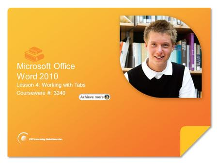 Microsoft ® Word 2010 Core Skills Lesson 4: Working with Tabs Courseware #: 3240 Microsoft Office Word 2010.