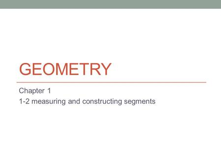 Chapter measuring and constructing segments