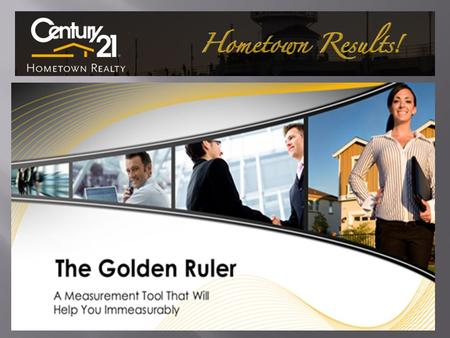 THE GOLDEN RULER IS A TOOL THAT MEASURES HOW MANY VIEWS AND LEADS YOU ARE RECEIVING FROM YOUR INTERNET MARKETING OF YOUR LISTING TO OVER 800 DIFFERENT.