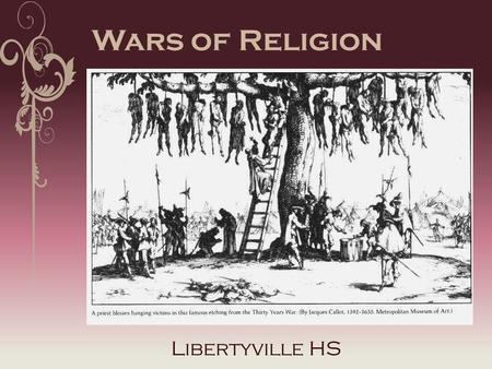Wars of Religion Libertyville HS. Why did wars of religion break out, across Europe? 1520s-30s: Protestant religion was spreading, causing concern amongst.