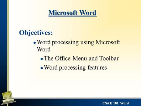 Microsoft Word Objectives: Word processing using Microsoft Word