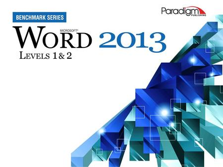© Paradigm Publishing, Inc. 1 2 Word 2013 Level 1 Unit 1 Editing and Formatting Documents Chapter 3Customizing Paragraphs.