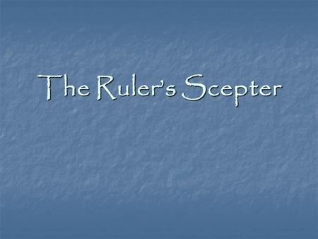 The Ruler's Scepter. Esther 4 & 5 Life? Or Death?