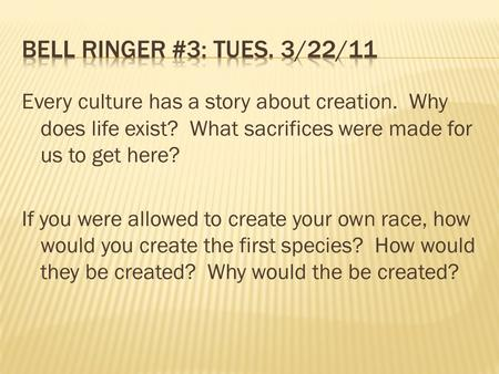 Every culture has a story about creation. Why does life exist? What sacrifices were made for us to get here? If you were allowed to create your own race,