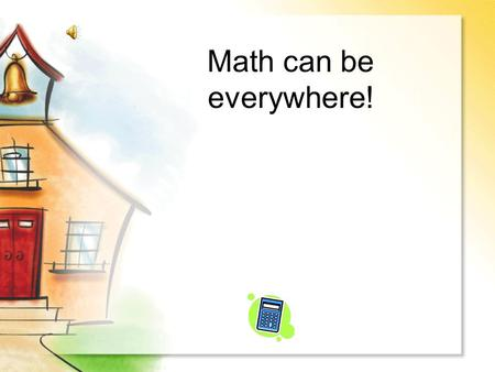 Math can be everywhere! Click on the group of six…