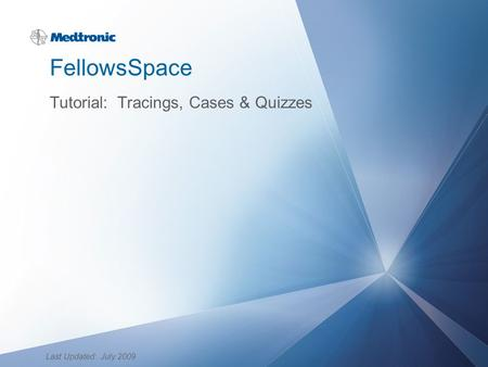 FellowsSpace Tutorial: Tracings, Cases & Quizzes Last Updated: July 2009.