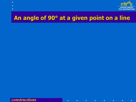 constructions An angle of 90° at a given point on a line.