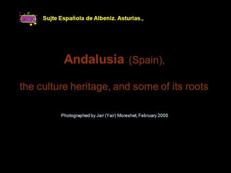 Andalusia (Spain), Photographed by Jair (Yair) Moreshet, February 2005 the culture heritage, and some of its roots Sujte Española de Albeniz. Asturias.,