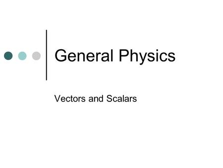 General Physics Vectors and Scalars. What's the Difference? Speed : Velocity as Scalar : Vector Why is this true? The difference is again, Direction.