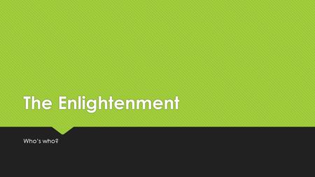 The Enlightenment Who's who?.  The Enlightenment was a time when thinkers used the ideas of the past to analyze their status in the world. How did the.