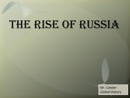 The Rise of Russia Mr. Giesler Global History. Three different zones shaped Russian life  Northern forests for lumbar & animals  In the middle, fertile.