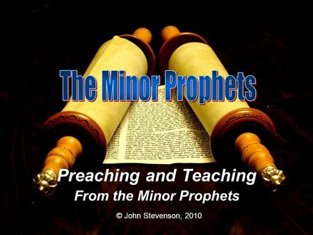 Preaching and Teaching From the Minor Prophets © John Stevenson, 2010.